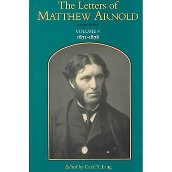 The Letters of Matthew Arnold v. 4 18711878 by Matthew Arnold