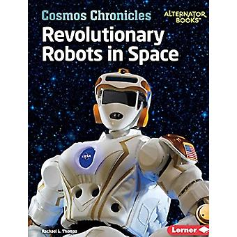 Revolutionary Robots in Space by Rachael L. Thomas