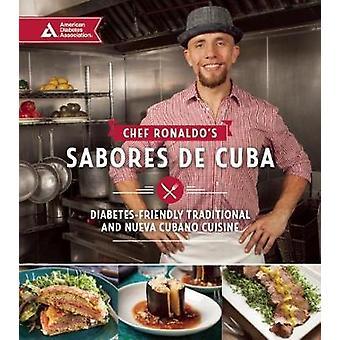 Chef Ronaldos Sabores de Cuba  DiabetesFriendly Traditional and Nueva Cubano Cuisine by Ronaldo Linares
