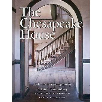 The Chesapeake House by Edited by Carl R Lounsbury