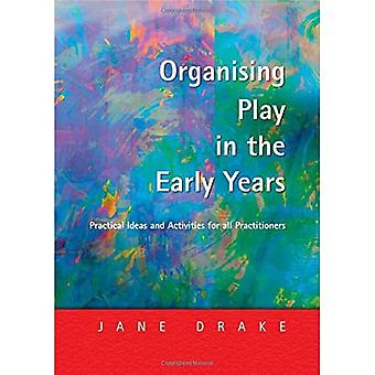 Organising Play in the Early Years: Practical Ideas and Activities for all Practitioners