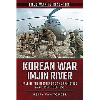 Korean War  Imjin River Fall of the Glosters to the Armistice April 1951July 1953 Cold War 19451991