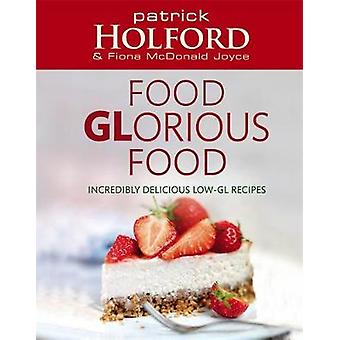 Nourriture GLorious Food Incroyablement délicieuserecettes lowGL par Patrick Holford et Fiona McDonald Joyce