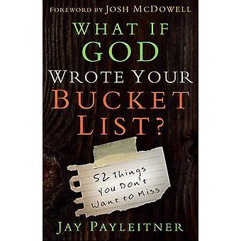 Was passiert, wenn Gott schrieb Ihrem Bucket List - 52 Dinge, die Sie nicht verpassen möchten
