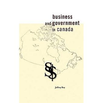 Business and Government in Canada by Jeffrey Roy - 9780776606583 Book