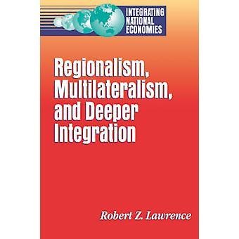 Regionalismus - Multilateralismus- und tiefere Integration von Robert Z. L