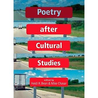 Poetry After Cultural Studies by Heidi R. Bean - Mike Chasar - 978160