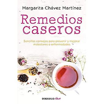 Remedios Caseros / handbok av hem rättsmedel: Sencillos Consejos Para Prevenir y Mejorar Malestares O Enfermedades.