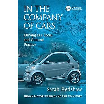 In the Company of Cars  Driving as a Social and Cultural Practice by Redshaw & Sarah