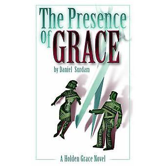 The Presence of Grace by Surdam & Daniel R.