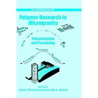 Polymer Research in Microgravity Polymerization and Processing by Pojman & John A.