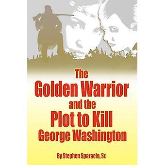 De gouden strijder en het complot om te doden van George Washington door Sparacio & Stephen & Sr.