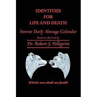 Identités pour la vie et la mort pour toujours quotidien Message calendrier par Pellegrini & Robert J.
