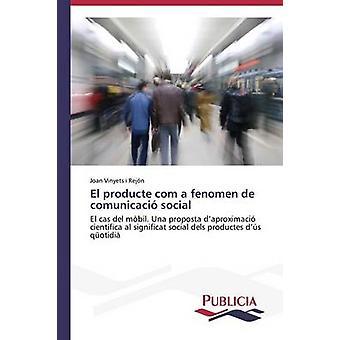 El producte com a fenomen de comunicaci social by Vinyets i Rejn Joan