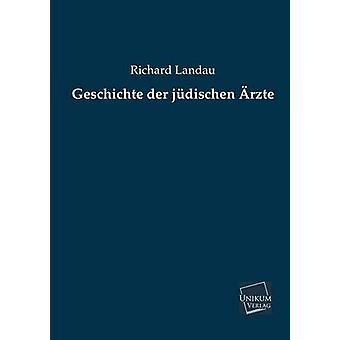 Geschichte Der Judischen Arzte door Landau & Richard