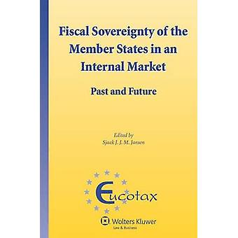 Fiscal Sovereignty of the Member States in an Internal Market. Past and Future by Jansen & Sjaak J. J. M.