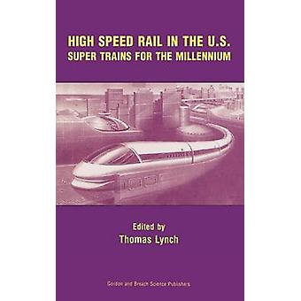 High Speed Rail in the Us Super Trains for the Millennium by Lynch & Thomas