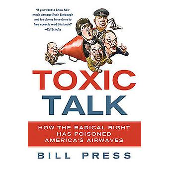Toxic Talk - How the Radical Right Has Poisoned America's Airwaves by