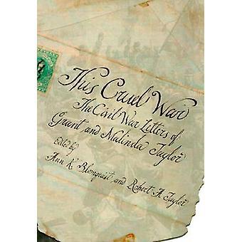 This Cruel War - The Civil War Letters of Grant and Malinda Taylor - 1