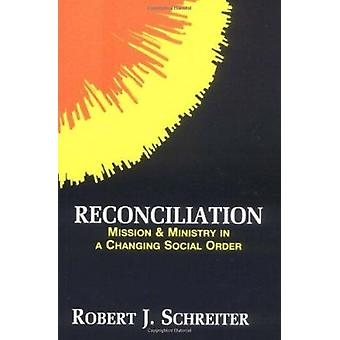 Reconciliation - Mission and Ministry in a Changing Social Order by Ro