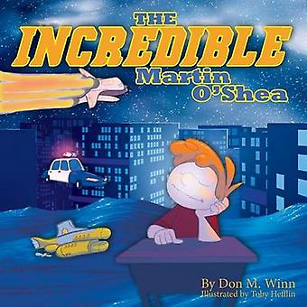 The Incredible Martin OShea A kids book about how to help a child with a big imagination understand why and how to study in school by Winn & Don M.