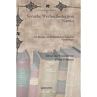 Syrische Wechsellieder von Narses  Ein Beitrag zur altchristlichen syrischen Hymnologie by Edited by Franz Feldman