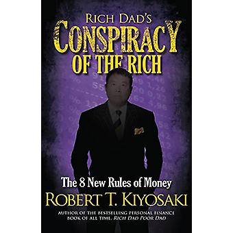 Rich Dad's Conspiracy of the Rich - The 8 New Rules of Money by Robert