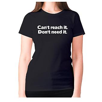 Femmes drôle t-shirt slogan tee dames humour nouveauté - Can'apos;t l'atteindre. Don-apos;t en ont besoin