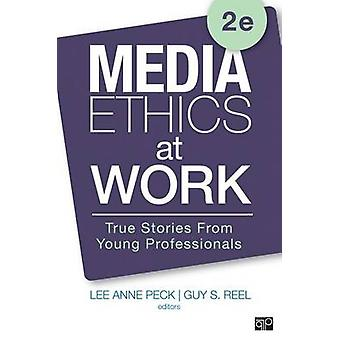 Media Ethics at Work True Stories from Young Professionals by Peck & Lee Anne