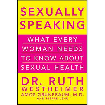 Sexually Speaking - What Every Woman Needs to Know About Sexual Health