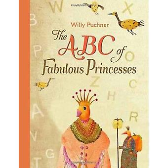 The ABC of Fabulous Princesses by Willy Puchner - 9780735841130 Book