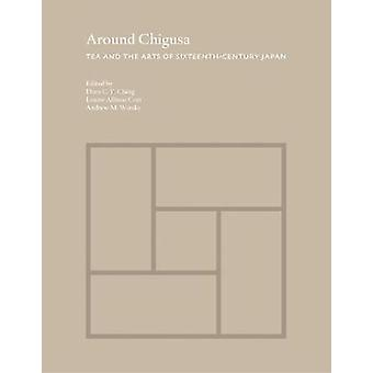 Around Chigusa by Edited by Dora C y Ching & Edited by Louise Allison Cort & Edited by Andrew M Watsky