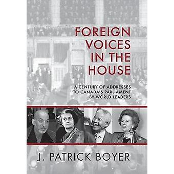 Foreign Voices in the House - A Century of Addresses to Canada's Parli