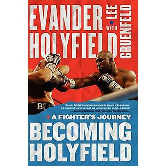 Becoming Holyfield A Fighters Journey by Holyfield & Evander