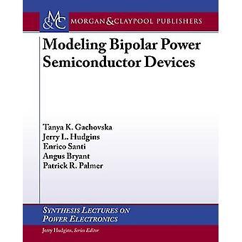 Modeling Bipolar Power Semiconductor Devices by Gachovska & Tanya Kirilova