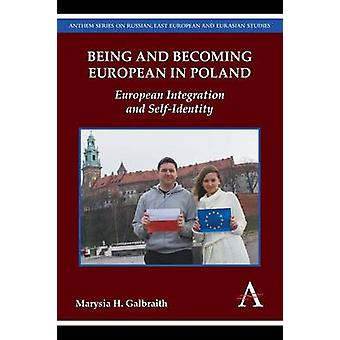 Being and Becoming European in Poland European Integration and SelfIdentity by Galbraith & Marysia H.