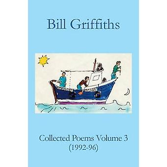 Collected Poems Volume 3 by Griffiths & Bill