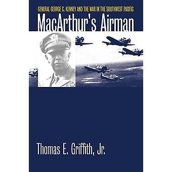 MacArthurs Airman General George C. Kenney og krigen i Sørvest-Stillehavet av Griffith & Jr. Thomas E.