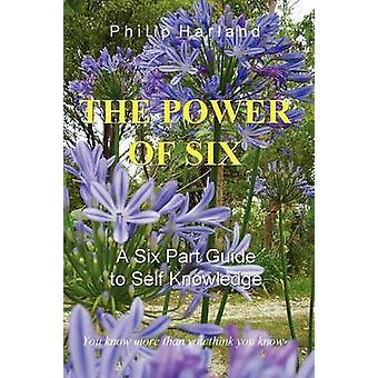 THE POWER OF SIX A Six Part Guide to Self Knowledge by Harland & Philip