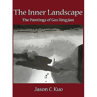 The Inner Landscape The Paintings of Gao Xingjian by Kuo & Jason C.