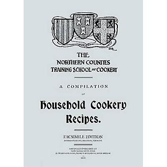 A Compilation of Household Cookery Recipes 1913 by Rotheram & A. B.