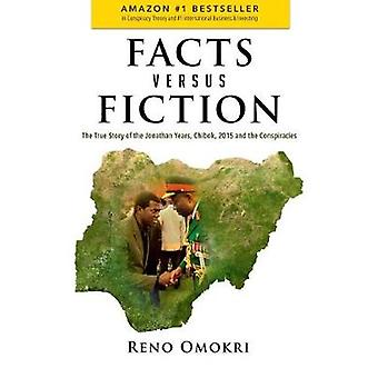 Facts Versus Fiction The True Story of the Jonathan Years Chibok 2015 and the Conspiracies by Omokri & Reno
