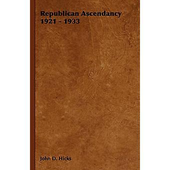 Republican Ascendancy 1921  1933 by Hicks & John D.