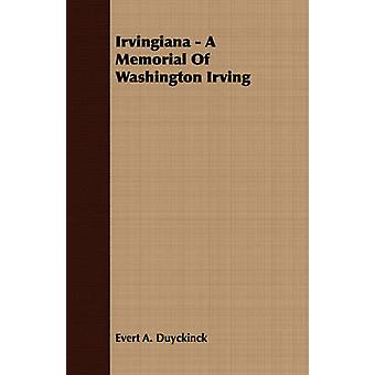 Irvingiana  A Memorial Of Washington Irving by Duyckinck & Evert A.
