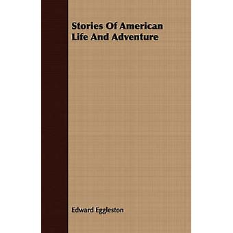 Stories Of American Life And Adventure by Eggleston & Edward