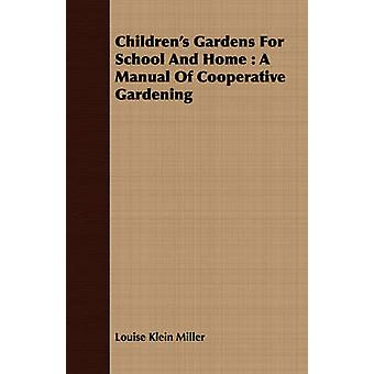 Childrens Gardens for School and Home A Manual of Cooperative Gardening by Miller & Louise Klein