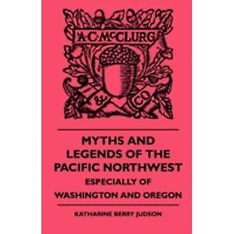 Myths and Legends of the Pacific Northwest  Especially of Washington and Oregon by Judson & Katharine Berry