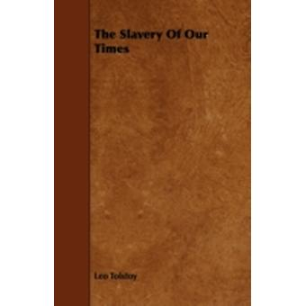 The Slavery of Our Times by Tolstoy & Leo Nikolayevich