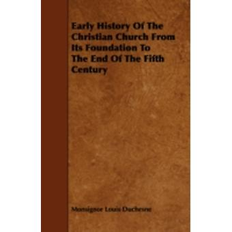 Early History of the Christian Church from Its Foundation to the End of the Fifth Century by Duchesne & Monsignor Louis