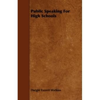 Public Speaking For High Schools by Watkins & Dwight Everett